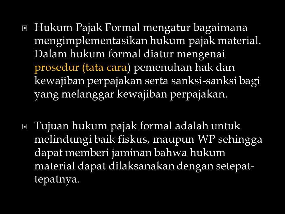  Hukum Pajak Formal mengatur bagaimana mengimplementasikan hukum pajak material.
