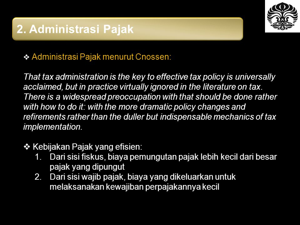 2. Administrasi Pajak  Administrasi Pajak menurut Cnossen: That tax administration is the key to effective tax policy is universally acclaimed, but i