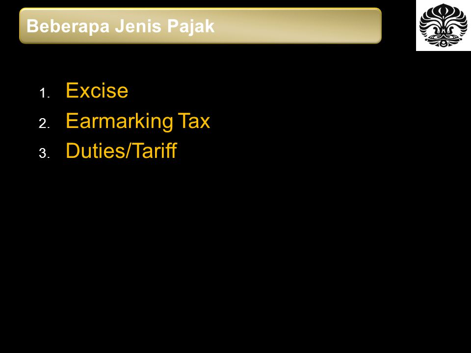 1. Excise 2. Earmarking Tax 3. Duties/Tariff Beberapa Jenis Pajak