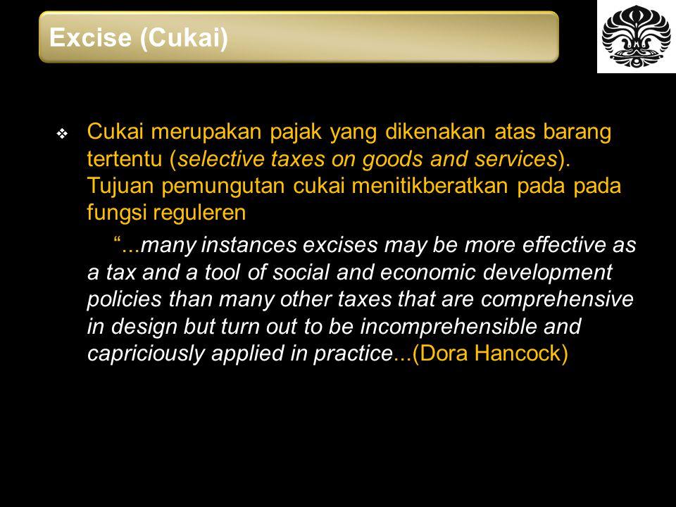 Cukai merupakan pajak yang dikenakan atas barang tertentu (selective taxes on goods and services).