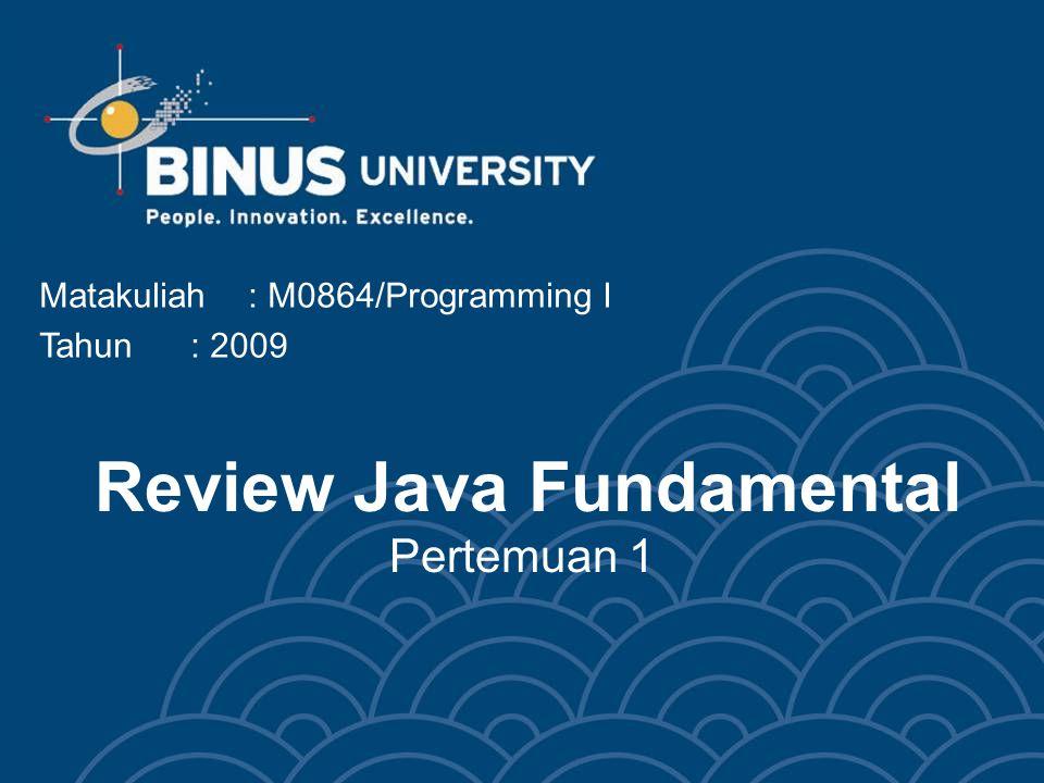Bina Nusantara Learning Outcomes Pada akhir pertemuan ini, diharapkan mahasiswa akan mampu: –menguraikan kembali konsep-konsep dasar dan lingkungan pemograman Java (JDK/SDK)