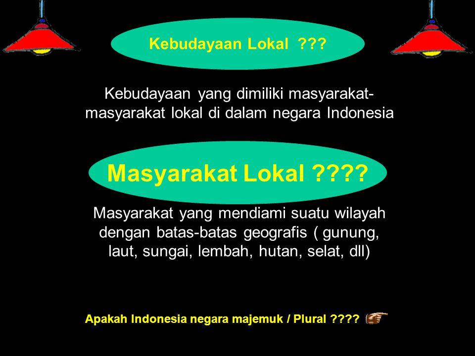 Kebudayaan Lokal ??? Kebudayaan yang dimiliki masyarakat- masyarakat lokal di dalam negara Indonesia Masyarakat Lokal ???? Masyarakat yang mendiami su