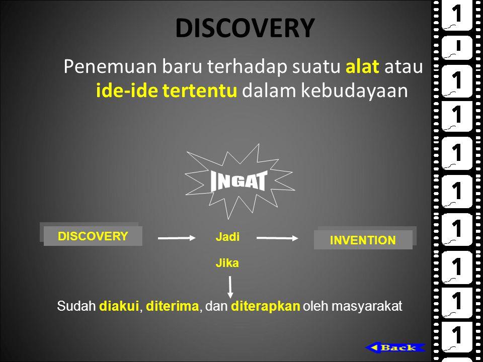 DISCOVERY Penemuan baru terhadap suatu alat atau ide-ide tertentu dalam kebudayaan DISCOVERY INVENTION Jadi Sudah diakui, diterima, dan diterapkan ole