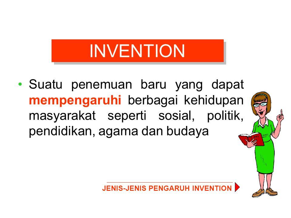 INVENTION Suatu penemuan baru yang dapat mempengaruhi berbagai kehidupan masyarakat seperti sosial, politik, pendidikan, agama dan budaya JENIS-JENIS