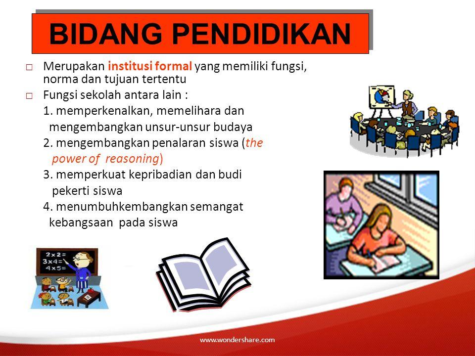 www.wondershare.com □ Merupakan institusi formal yang memiliki fungsi, norma dan tujuan tertentu □ Fungsi sekolah antara lain : 1. memperkenalkan, mem