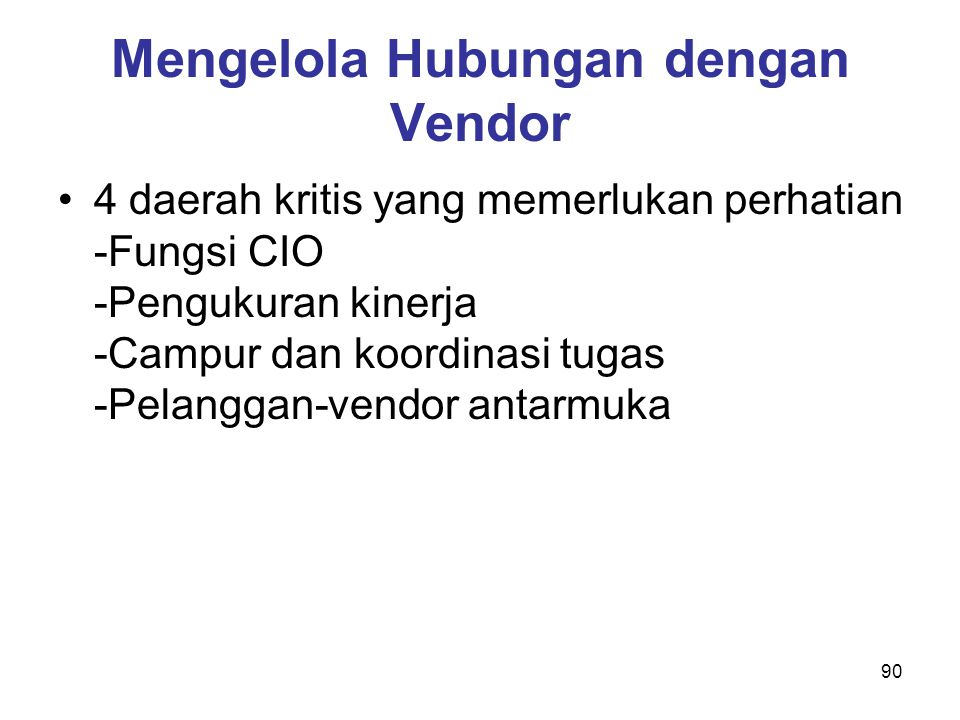 90 Mengelola Hubungan dengan Vendor 4 daerah kritis yang memerlukan perhatian -Fungsi CIO -Pengukuran kinerja -Campur dan koordinasi tugas -Pelanggan-