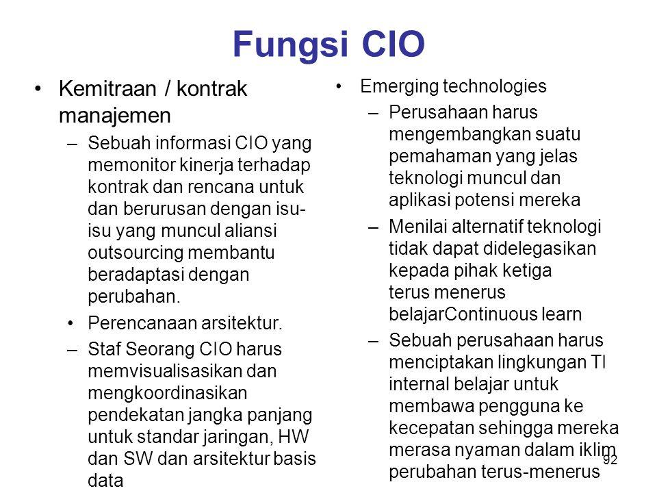 92 Fungsi CIO Kemitraan / kontrak manajemen –Sebuah informasi CIO yang memonitor kinerja terhadap kontrak dan rencana untuk dan berurusan dengan isu-
