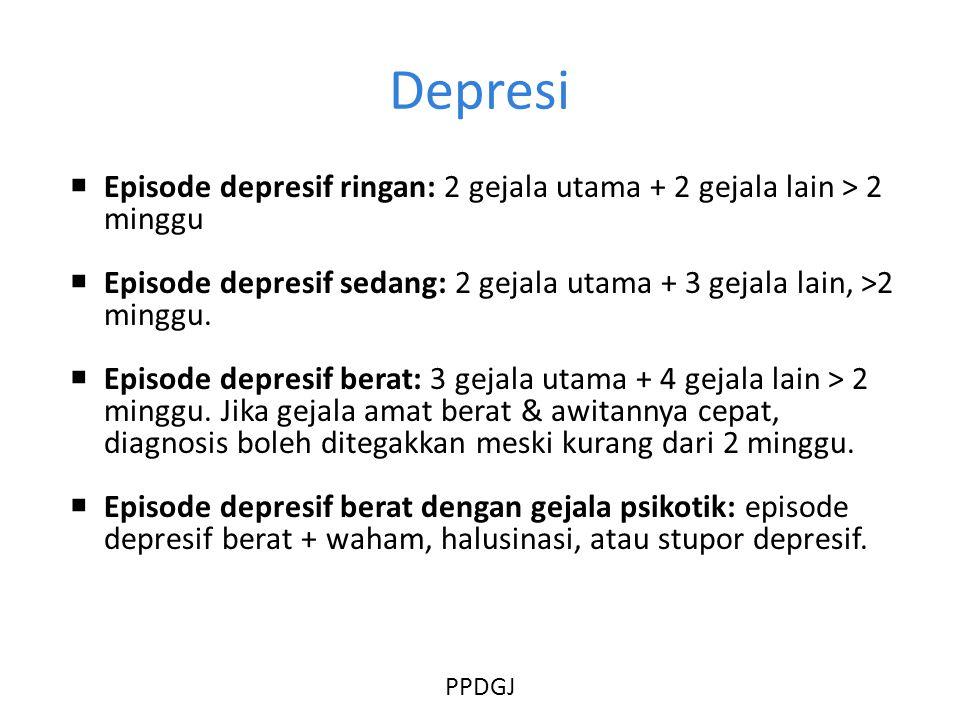 Depresi  Episode depresif ringan: 2 gejala utama + 2 gejala lain > 2 minggu  Episode depresif sedang: 2 gejala utama + 3 gejala lain, >2 minggu.