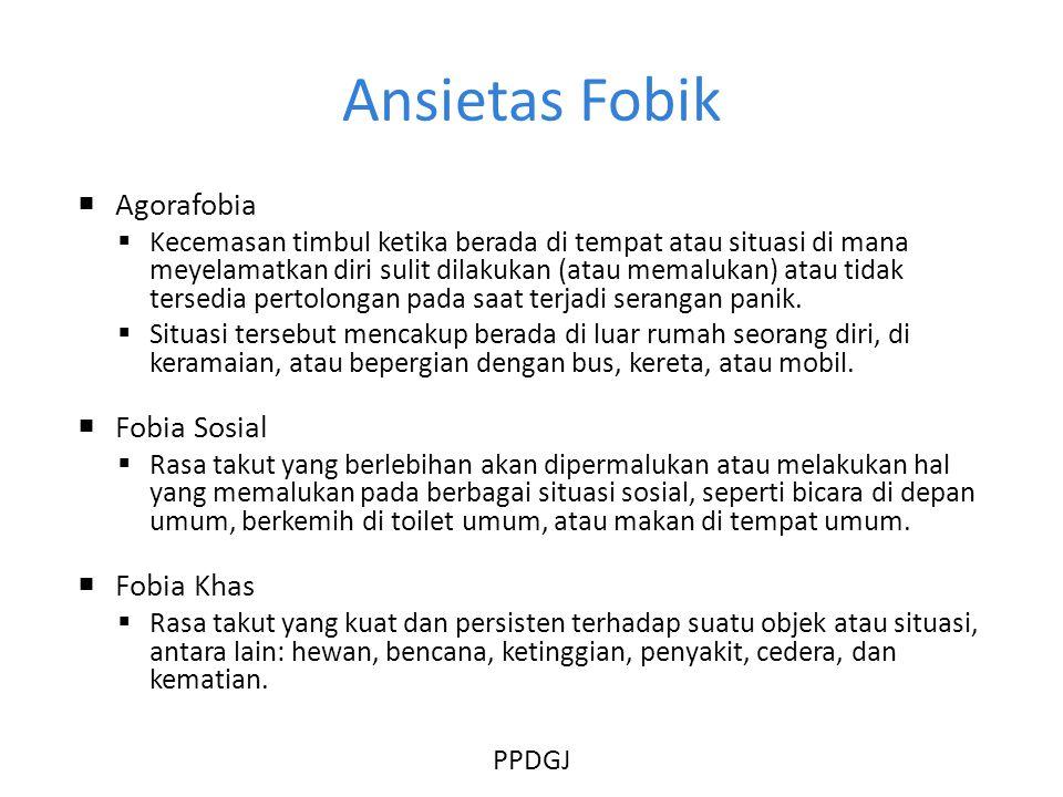 Ansietas Fobik  Agorafobia  Kecemasan timbul ketika berada di tempat atau situasi di mana meyelamatkan diri sulit dilakukan (atau memalukan) atau ti
