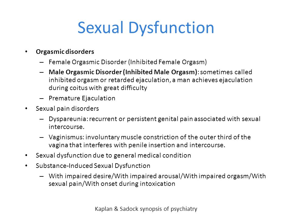 Sexual Dysfunction Orgasmic disorders – Female Orgasmic Disorder (Inhibited Female Orgasm) – Male Orgasmic Disorder (Inhibited Male Orgasm): sometimes