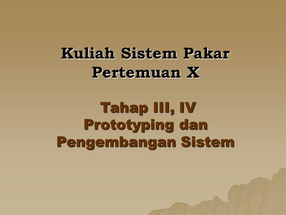 Kuliah Sistem Pakar Pertemuan X Tahap III, IV Prototyping dan Pengembangan Sistem