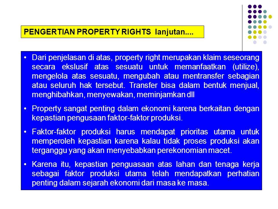 Dari penjelasan di atas, property right merupakan klaim seseorang secara ekslusif atas sesuatu untuk memanfaatkan (utilize), mengelola atas sesuatu, m