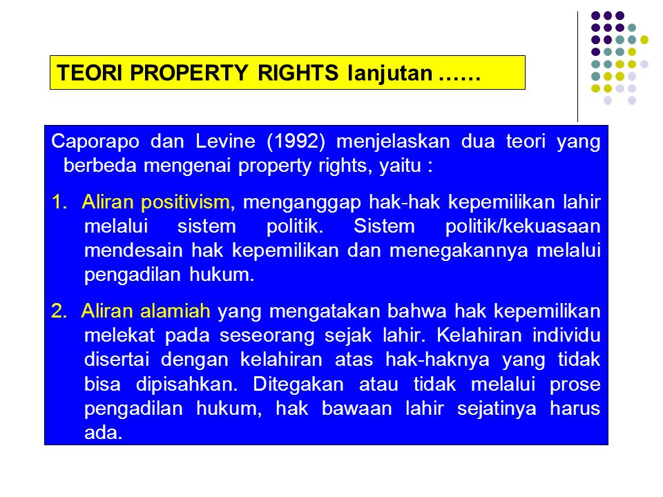 Caporapo dan Levine (1992) menjelaskan dua teori yang berbeda mengenai property rights, yaitu : 1. Aliran positivism, menganggap hak-hak kepemilikan l