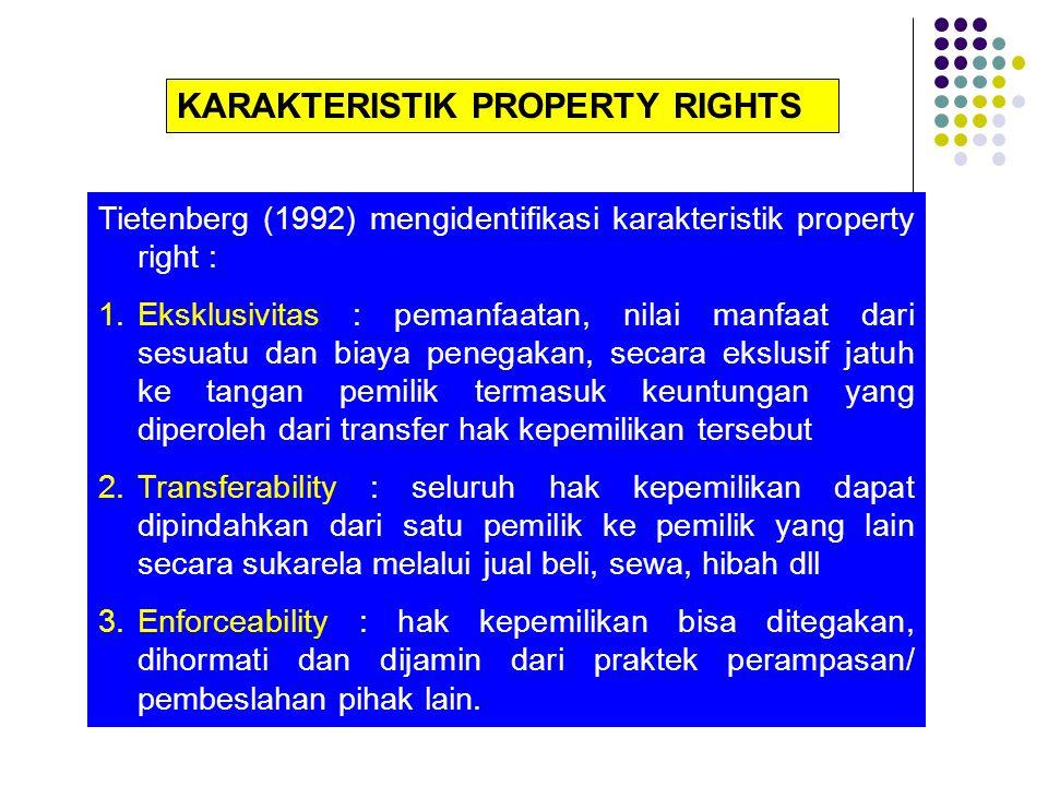 KARAKTERISTIK PROPERTY RIGHTS Tietenberg (1992) mengidentifikasi karakteristik property right : 1.Eksklusivitas : pemanfaatan, nilai manfaat dari sesu
