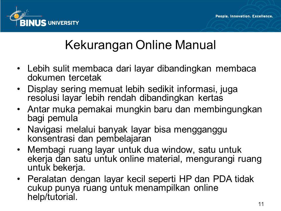 Kekurangan Online Manual Lebih sulit membaca dari layar dibandingkan membaca dokumen tercetak Display sering memuat lebih sedikit informasi, juga reso