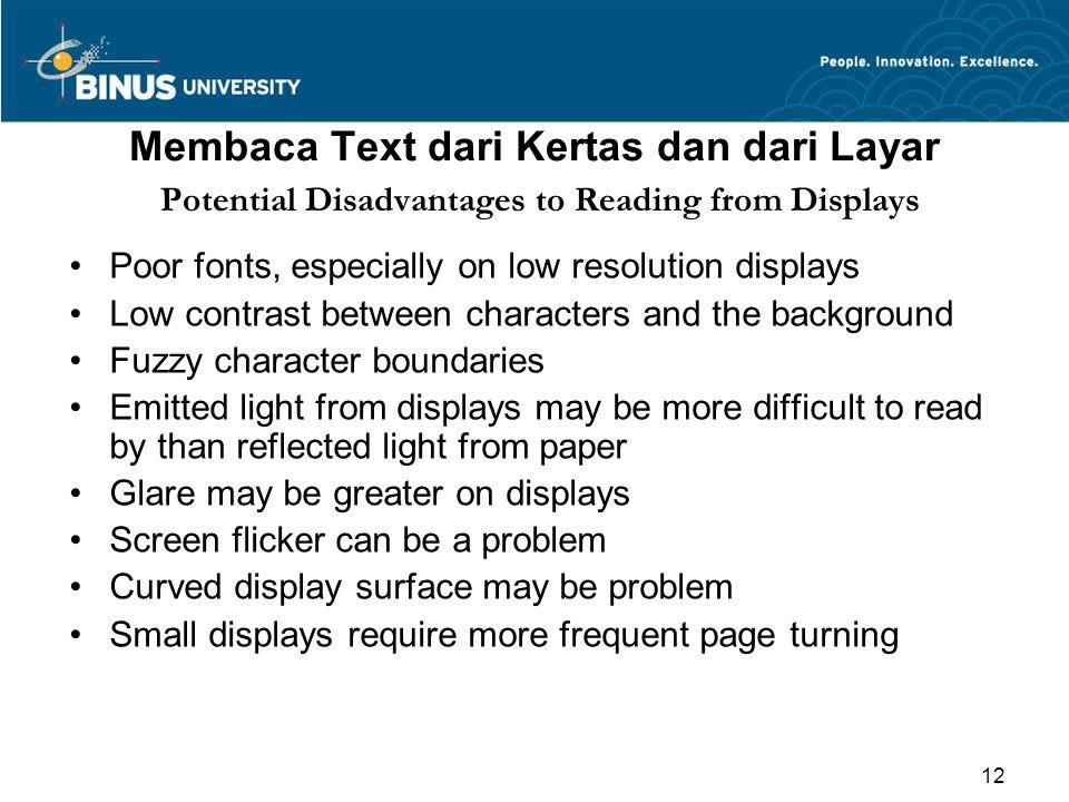 Membaca Text dari Kertas dan dari Layar Potential Disadvantages to Reading from Displays Poor fonts, especially on low resolution displays Low contras