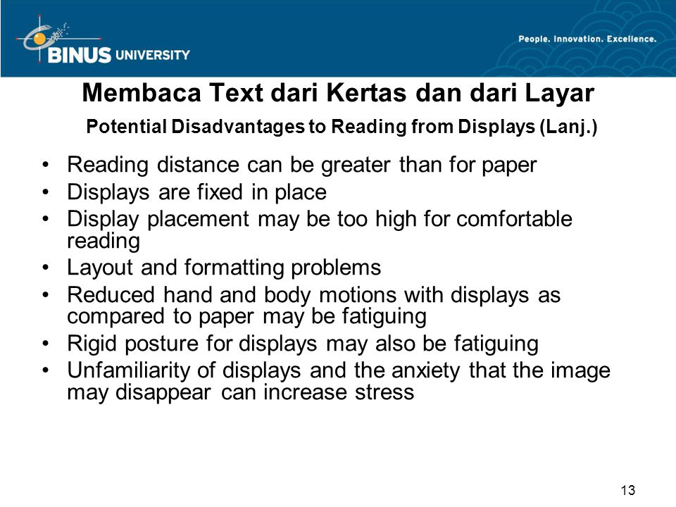 Reading distance can be greater than for paper Displays are fixed in place Display placement may be too high for comfortable reading Layout and format