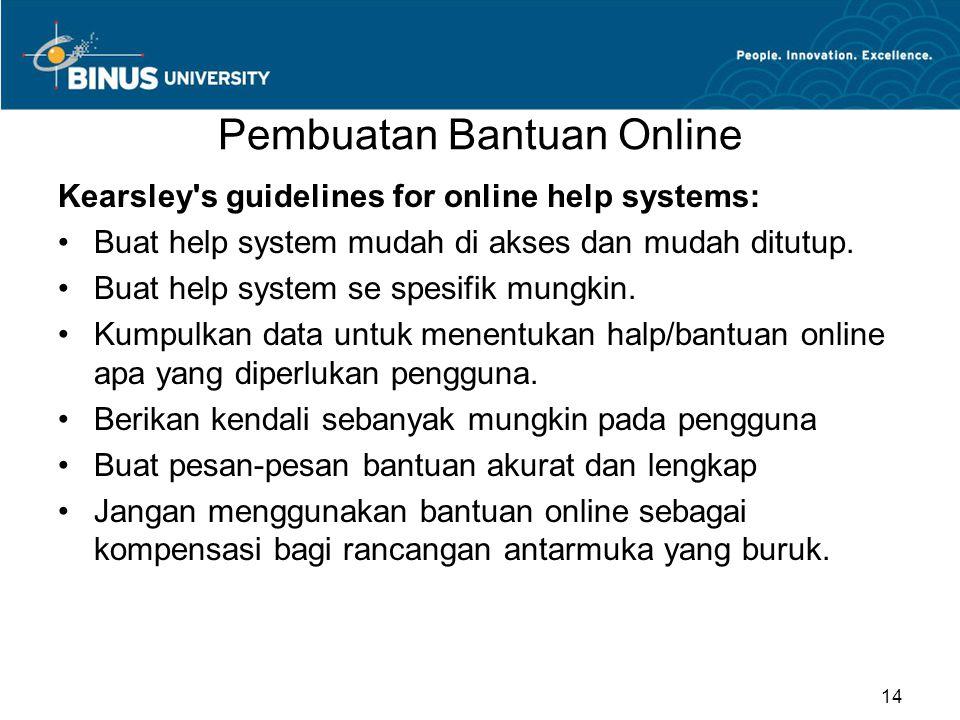 Pembuatan Bantuan Online Kearsley's guidelines for online help systems: Buat help system mudah di akses dan mudah ditutup. Buat help system se spesifi
