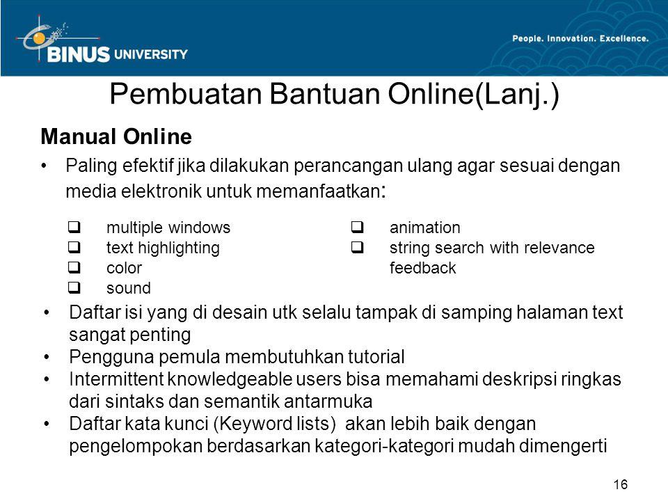 Pembuatan Bantuan Online(Lanj.) Manual Online Paling efektif jika dilakukan perancangan ulang agar sesuai dengan media elektronik untuk memanfaatkan :