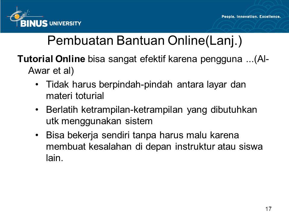 Pembuatan Bantuan Online(Lanj.) Tutorial Online bisa sangat efektif karena pengguna...(Al- Awar et al) Tidak harus berpindah-pindah antara layar dan m