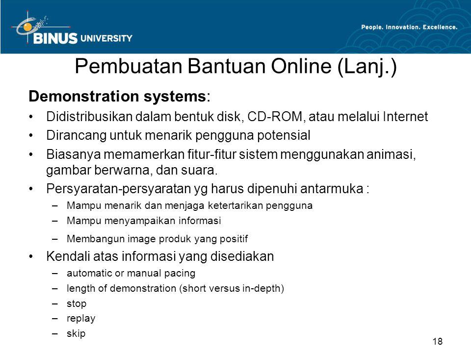 Pembuatan Bantuan Online (Lanj.) Demonstration systems: Didistribusikan dalam bentuk disk, CD-ROM, atau melalui Internet Dirancang untuk menarik pengg