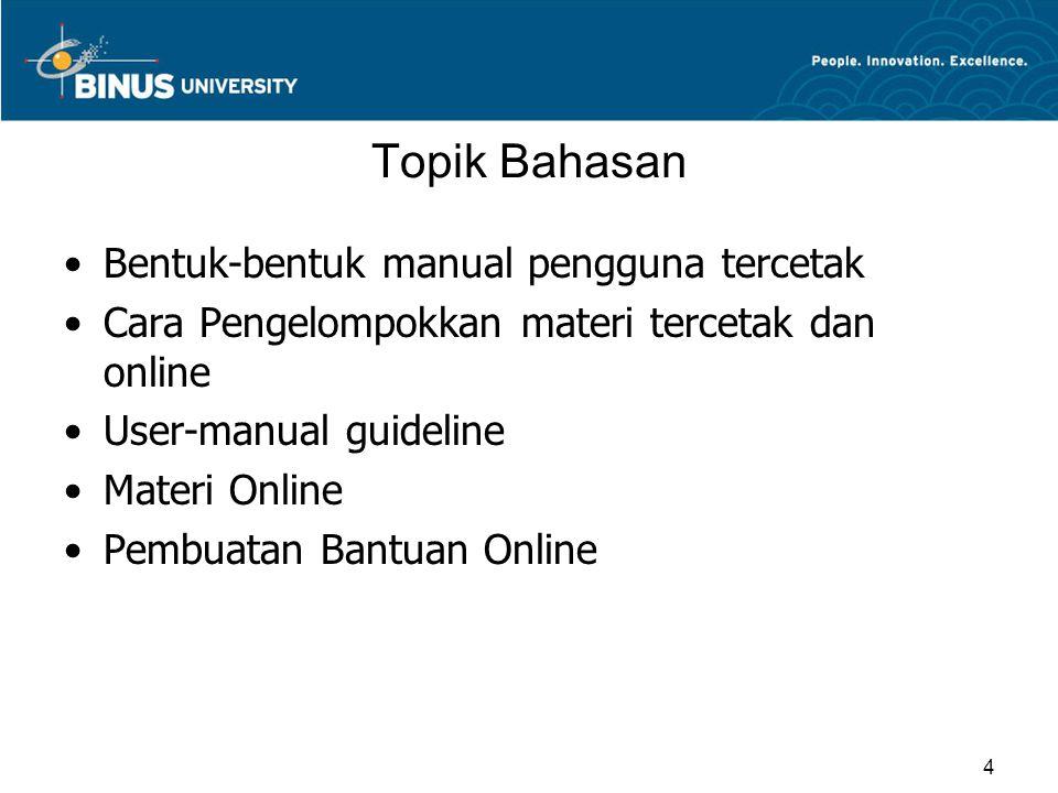 Topik Bahasan Bentuk-bentuk manual pengguna tercetak Cara Pengelompokkan materi tercetak dan online User-manual guideline Materi Online Pembuatan Bantuan Online 4