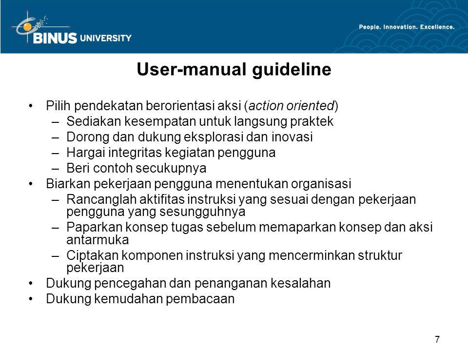 User-manual guideline Pilih pendekatan berorientasi aksi (action oriented) –Sediakan kesempatan untuk langsung praktek –Dorong dan dukung eksplorasi d