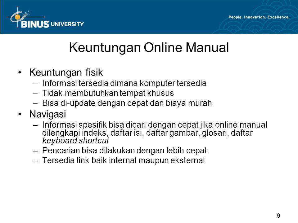 Keuntungan Online Manual Keuntungan fisik –Informasi tersedia dimana komputer tersedia –Tidak membutuhkan tempat khusus –Bisa di-update dengan cepat d