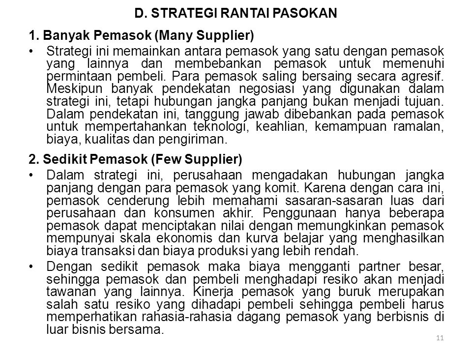 D. STRATEGI RANTAI PASOKAN 1. Banyak Pemasok (Many Supplier) Strategi ini memainkan antara pemasok yang satu dengan pemasok yang lainnya dan membebank