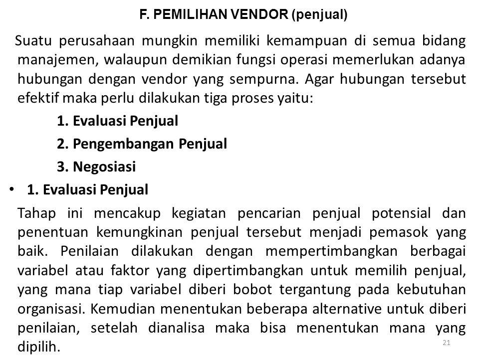 F. PEMILIHAN VENDOR (penjual) Suatu perusahaan mungkin memiliki kemampuan di semua bidang manajemen, walaupun demikian fungsi operasi memerlukan adany