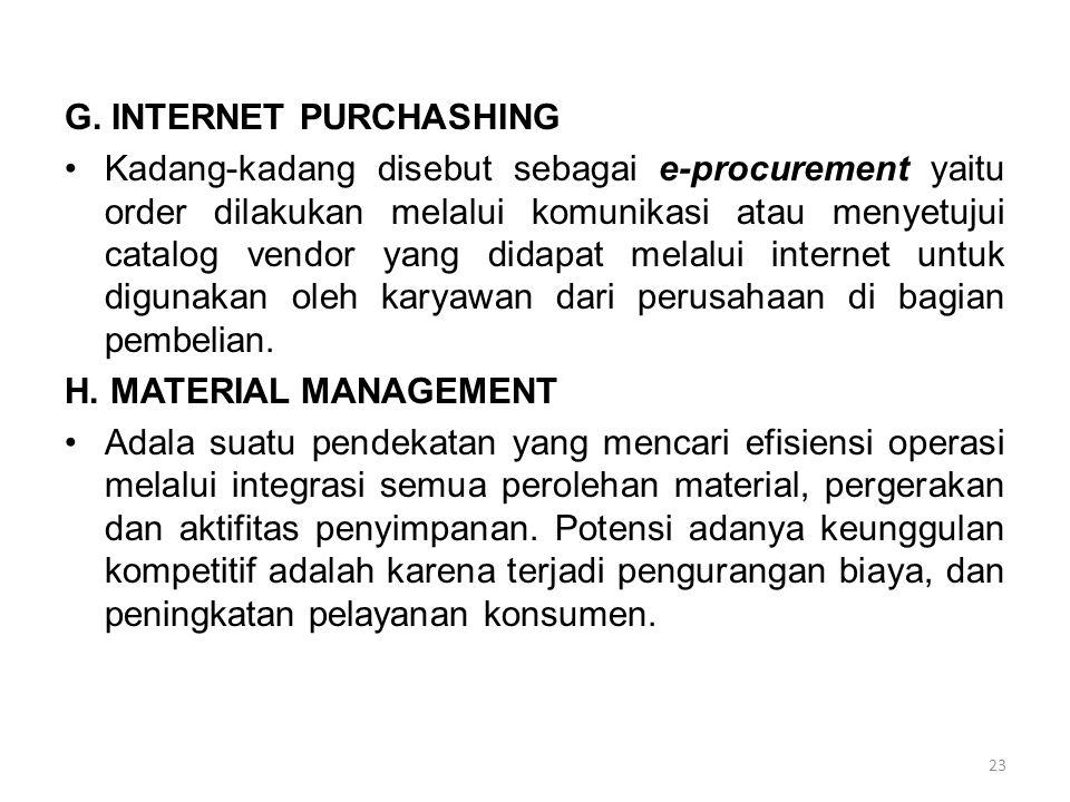 G. INTERNET PURCHASHING Kadang-kadang disebut sebagai e-procurement yaitu order dilakukan melalui komunikasi atau menyetujui catalog vendor yang didap