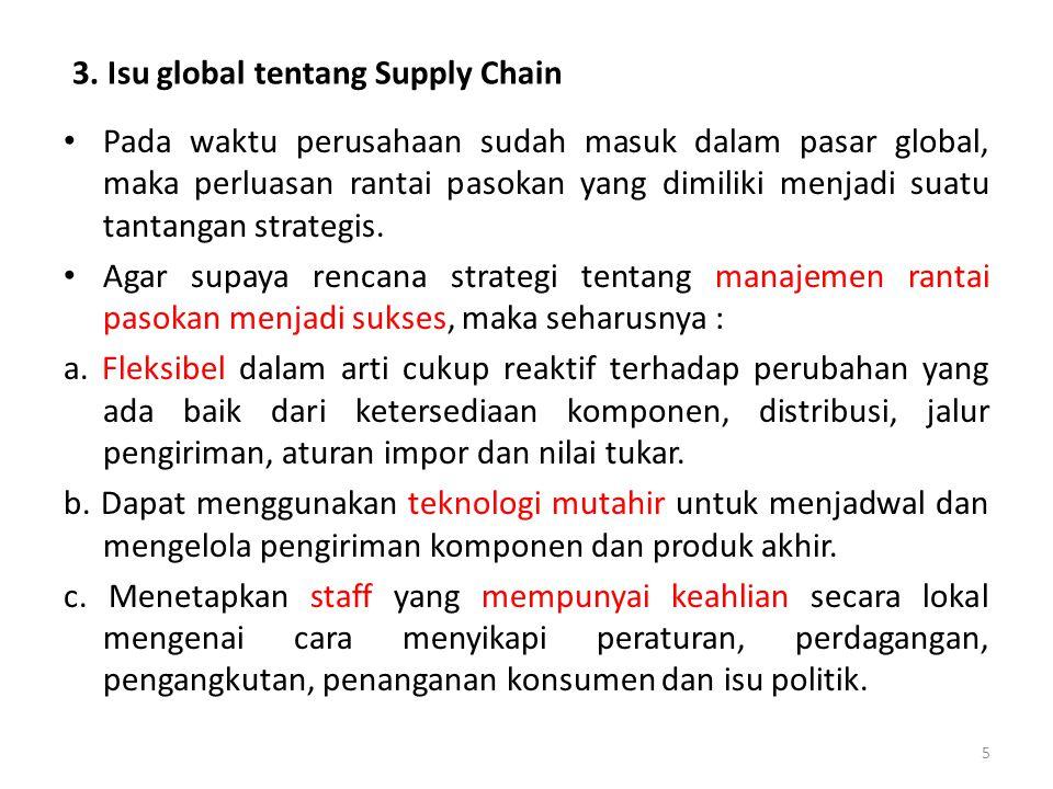 3. Isu global tentang Supply Chain Pada waktu perusahaan sudah masuk dalam pasar global, maka perluasan rantai pasokan yang dimiliki menjadi suatu tan