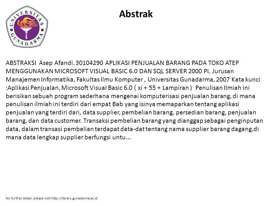 Abstrak ABSTRAKSI Asep Afandi. 30104290 APLIKASI PENJUALAN BARANG PADA TOKO ATEP MENGGUNAKAN MICROSOFT VISUAL BASIC 6.0 DAN SQL SERVER 2000 PI. Jurusa