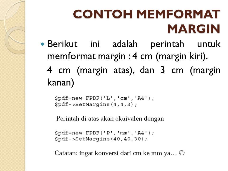 CONTOH MEMFORMAT MARGIN Berikut ini adalah perintah untuk memformat margin : 4 cm (margin kiri), 4 cm (margin atas), dan 3 cm (margin kanan)