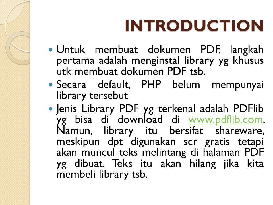 INTRODUCTION (2) Alternatif lainnya adalah menggunakan FPDF (Free PDF), yaitu merupakan class dari PHP yg dpt digunakan utk membuat PDF tanpa menggunakan library.