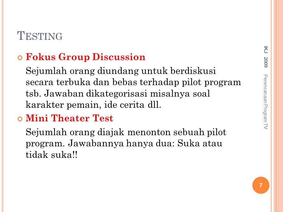 T ESTING Fokus Group Discussion Sejumlah orang diundang untuk berdiskusi secara terbuka dan bebas terhadap pilot program tsb. Jawaban dikategorisasi m