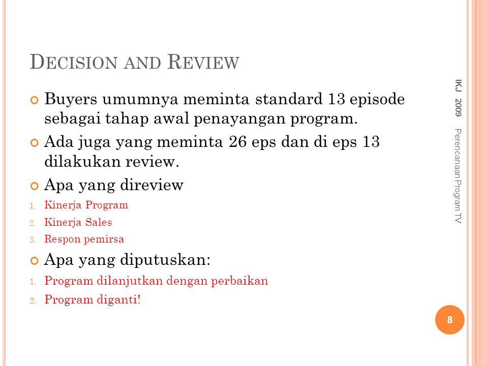D ECISION AND R EVIEW Buyers umumnya meminta standard 13 episode sebagai tahap awal penayangan program. Ada juga yang meminta 26 eps dan di eps 13 dil