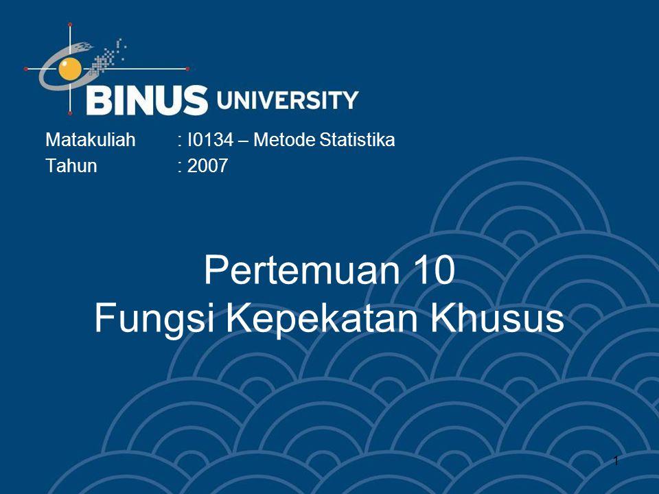 1 Pertemuan 10 Fungsi Kepekatan Khusus Matakuliah: I0134 – Metode Statistika Tahun: 2007