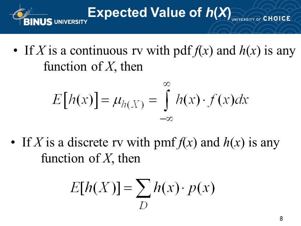 8 Expected Value of h(X) If X is a continuous rv with pdf f(x) and h(x) is any function of X, then If X is a discrete rv with pmf f(x) and h(x) is any function of X, then