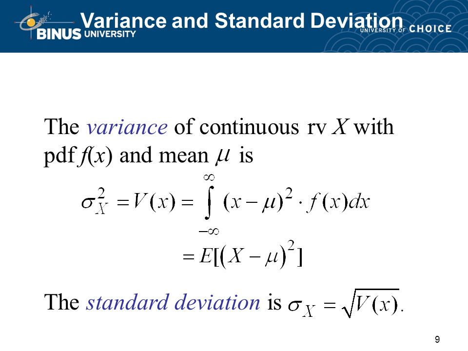 9 Variance and Standard Deviation The variance of continuous rv X with pdf f(x) and mean is The standard deviation is