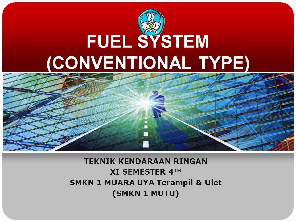 FUEL SYSTEM (CONVENTIONAL TYPE) TEKNIK KENDARAAN RINGAN XI SEMESTER 4 TH SMKN 1 MUARA UYA Terampil & Ulet (SMKN 1 MUTU)