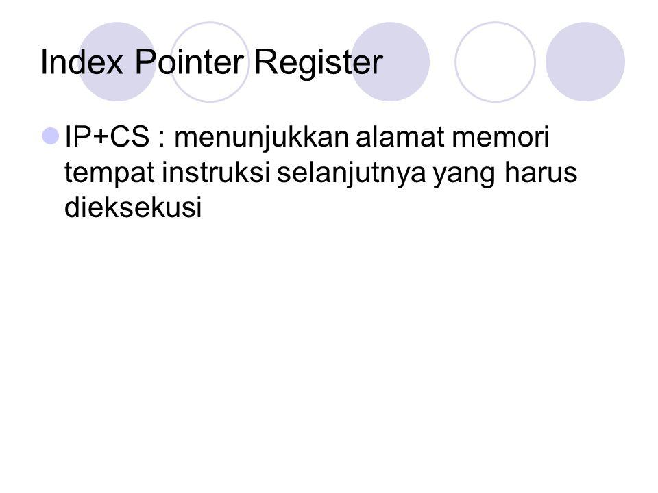 Index Pointer Register IP+CS : menunjukkan alamat memori tempat instruksi selanjutnya yang harus dieksekusi