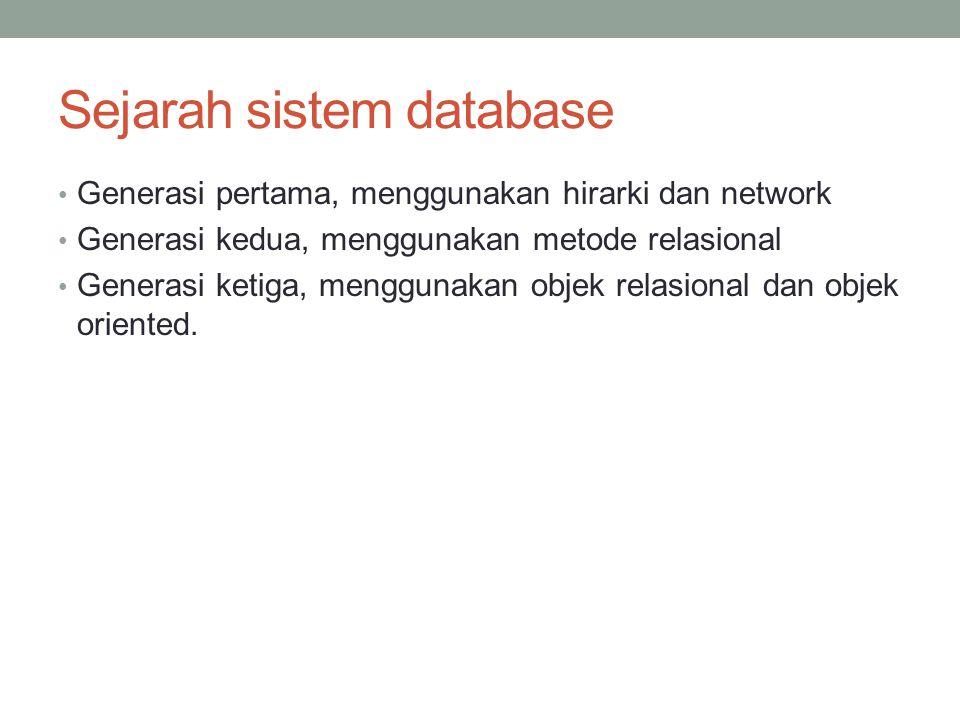 Sejarah sistem database Generasi pertama, menggunakan hirarki dan network Generasi kedua, menggunakan metode relasional Generasi ketiga, menggunakan o