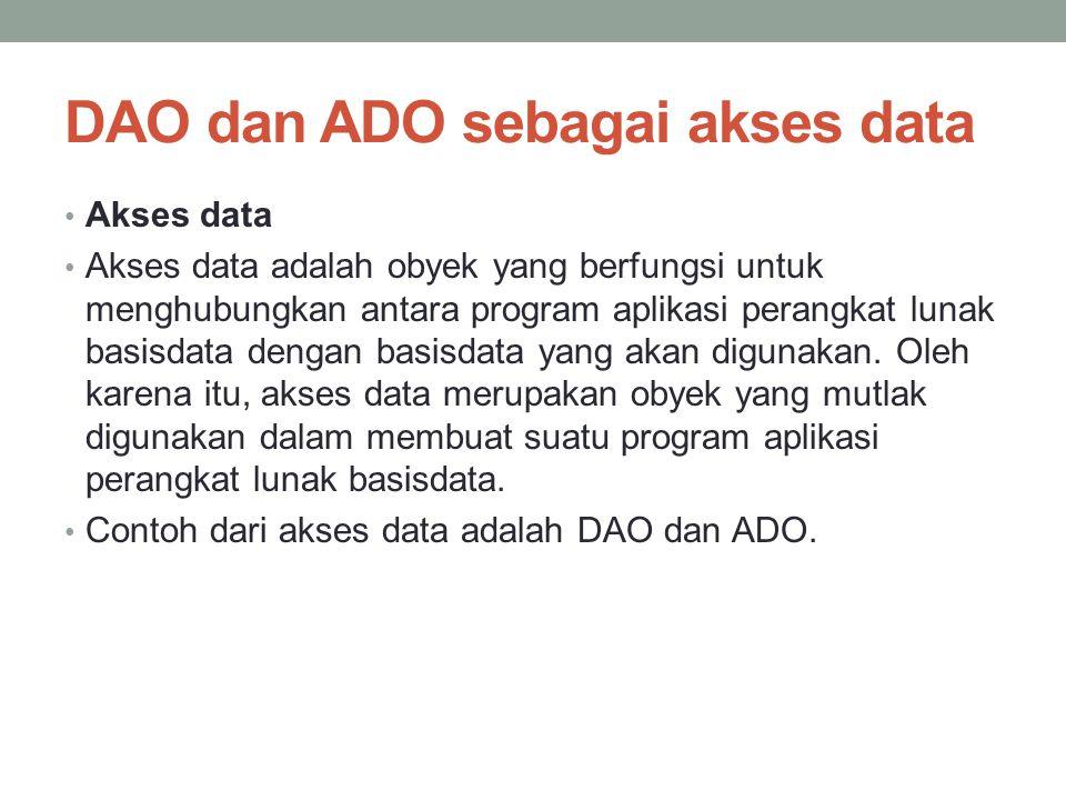 DAO dan ADO sebagai akses data Akses data Akses data adalah obyek yang berfungsi untuk menghubungkan antara program aplikasi perangkat lunak basisdata