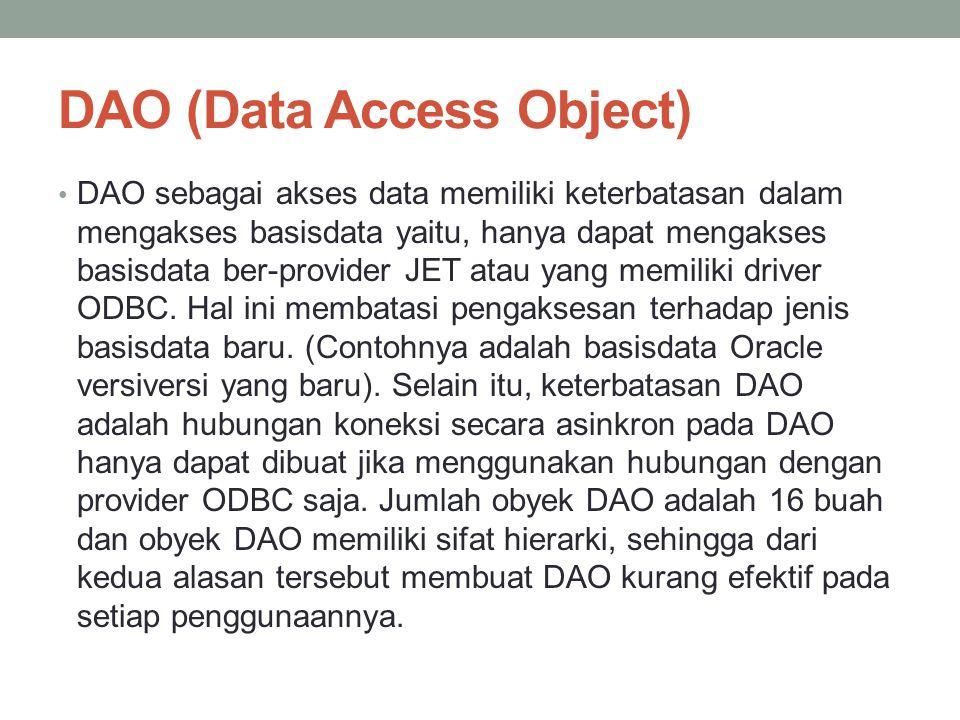 DAO (Data Access Object) DAO sebagai akses data memiliki keterbatasan dalam mengakses basisdata yaitu, hanya dapat mengakses basisdata ber-provider JE