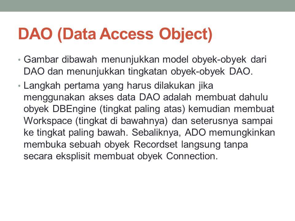 DAO (Data Access Object) Gambar dibawah menunjukkan model obyek-obyek dari DAO dan menunjukkan tingkatan obyek-obyek DAO. Langkah pertama yang harus d