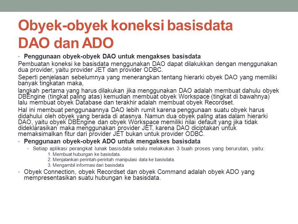 Obyek-obyek koneksi basisdata DAO dan ADO Penggunaan obyek-obyek DAO untuk mengakses basisdata Pembuatan koneksi ke basisdata menggunakan DAO dapat di