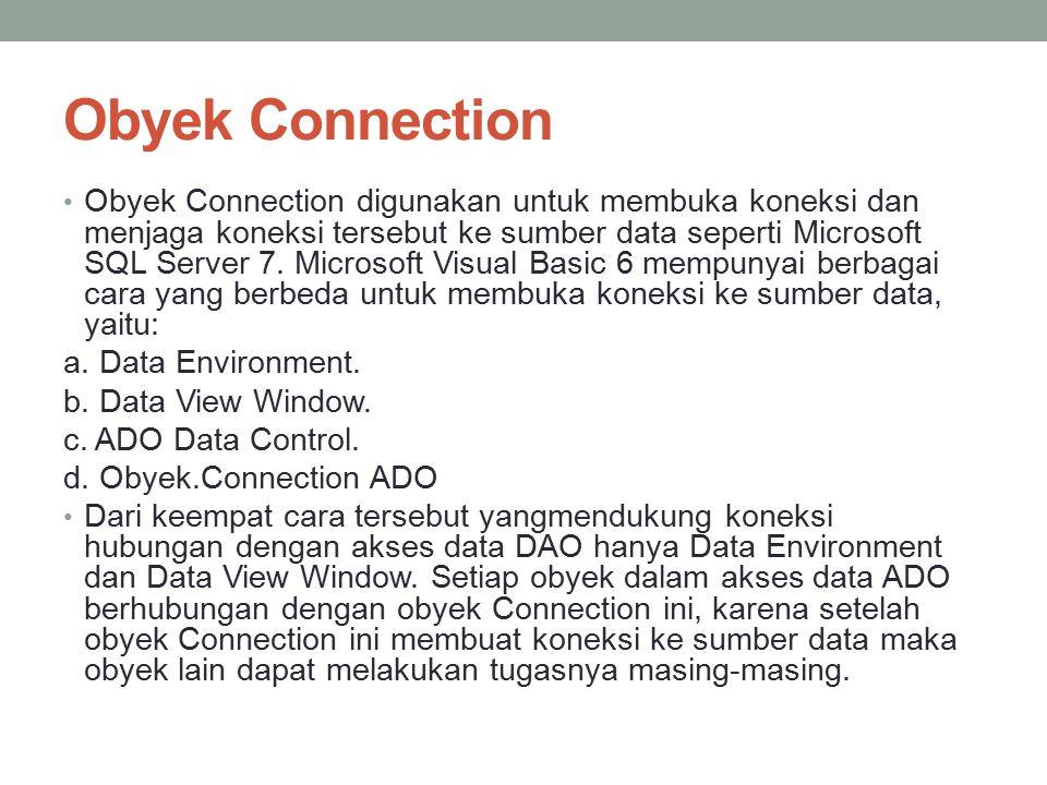 Obyek Connection Obyek Connection digunakan untuk membuka koneksi dan menjaga koneksi tersebut ke sumber data seperti Microsoft SQL Server 7. Microsof