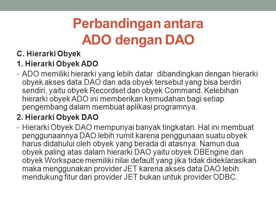 Perbandingan antara ADO dengan DAO C. Hierarki Obyek 1. Hierarki Obyek ADO ADO memiliki hierarki yang lebih datar dibandingkan dengan hierarki obyek a