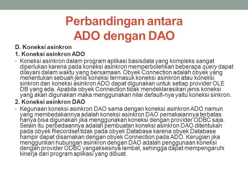 Perbandingan antara ADO dengan DAO D. Koneksi asinkron 1. Koneksi asinkron ADO Koneksi asinkron dalam program aplikasi basisdata yang kompleks sangat